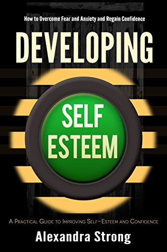 Developing Self-Esteem: How to Overcome Fear and Anxiety and Regain Confidence - Self Help for Low Self Esteem cover
