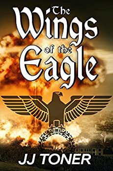The Wings of the Eagle (WW2 spy thriller): Black Orchestra book 2 (The Black Orchestra) by [Toner, JJ]