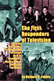 The First Responders of Television, Richard C. Yokley, 1593936869