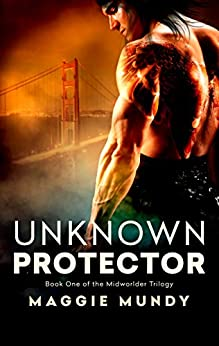 Unknown Protector (Midworlder Trilogy Book 1) by [Mundy, Maggie]