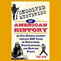 Unsolved Mysteries of American History: An Eye-Opening Journey through 500 Years of Discoveries, Disappearances, and Baffling Events Audiobook by Paul Aron Narrated by Kurt Elftmann