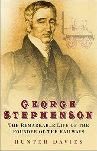 George Stephenson: The Remarkable Life of the Founder of the ...