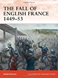 The Fall of English France 1449-53, David Nicolle, 1849086168