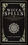 WICCA SPELLS: The Most Advanced And Complete Manual For Mastering Wiccan Spells. How To Use Crystals, Candles, Runes, Herbal And Moon Magic, To Cast Powerful Spells And Master The Secrets And Rituals