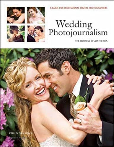 Book Wedding Photojournalism: The Business of Aesthetics: A Guide for Professional Digital Photographers by Paul D Van Hoy (2011-02-15)