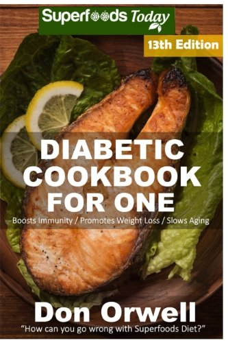 6: Diabetic Cookbook For One: Over 310 Diabetes Type-2 Quick & Easy Gluten Free Low Cholesterol Whole Foods Recipes full of Antioxidants & ... Weight Loss Transformation) (Volume (310 Natural)