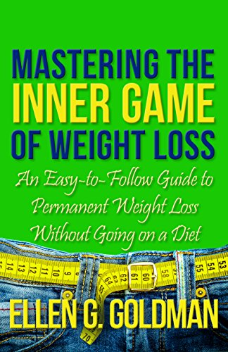 Mastering the Inner Game of Weight Loss: An Easy-to-Follow Guide to Permanent Weight Loss Without Going on a Diet