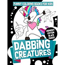 Funny Coloring Books for Kids: Dabbing Creatures (Midnight Edition): The Dabbing Animals Coloring Activity Book for Kids, Teens and Adults Who Love Viral Memes, Hip Hop Dancing and Humor on Black Pages