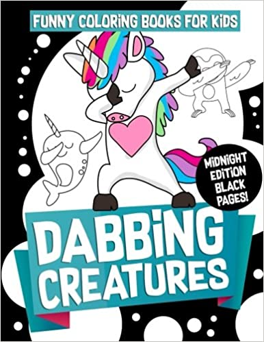 Funny Coloring Books For Kids Dabbing Creatures Midnight Edition The Animals Activity Book Teens And Adults Who Love Viral