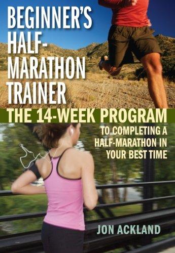Beginner's Half-Marathon Trainer: The 14-Week Program to Completing a Half-Marathon in Your Best ()