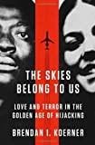 The Skies Belong to Us: Love and Terror in the Golden Age of Hijacking (Ala Notable Books for Adults) by Koerner Brendan I. (2013-06-18) Hardcover