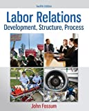 Labor Relations : Development, Structure, Process, Fossum, John, 0077862473