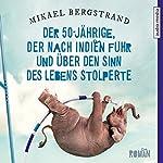 Der 50-Jährige, der nach Indien fuhr und über den Sinn des Lebens stolperte   Mikael Bergstrand