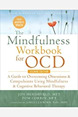The Mindfulness Workbook for OCD: A Guide to Overcoming Obsessions and Compulsions Using Mindfulness and Cognitive Behavioral Therapy Kindle Edition