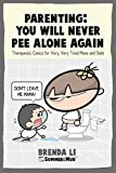 Parenting - You Will Never Pee Alone Again: Therapeutic Comics For Very, Very Tired Moms and Dads (Summer and Muu Collection)