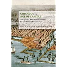 Chicago in the Age of Capital: Class, Politics, and Democracy during the Civil War and Reconstruction (Working Class in American History)