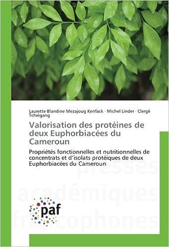 En ligne téléchargement Valorisation des protéines de deux Euphorbiacées du Cameroun: Propriétés fonctionnelles et nutritionnelles de concentrats et d'isolats protéiques de deux Euphorbiacées du Cameroun pdf, epub ebook