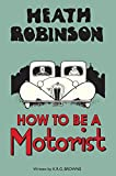 img - for Heath Robinson: How to Be a Motorist book / textbook / text book