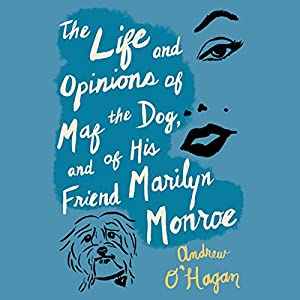 The Life and Opinions of Maf the Dog and of His Friend Marilyn Monroe Audiobook