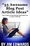 33 Awesome Blog Post  Article Ideas: How To Write a Great Business Blog  People Love In Under 10 Minutes