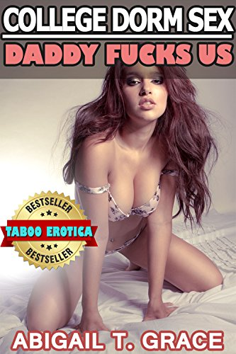 College Dorm Sex: Daddy Fucks Us (Older Man Younger Woman Taboo Erotica)