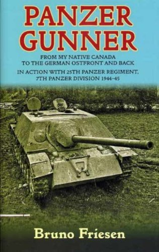 Panzer Gunner: From My Native Canada to the German Osfront and Back. In Action with 25th Panzer Regiment, 7th Panzer Division -