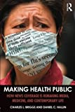 img - for Making Health Public: How News Coverage Is Remaking Media, Medicine, and Contemporary Life book / textbook / text book