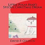 img - for Little Polar Bear's Special Christmas Dream: Little Polar Bear's Special Christmas Dream book / textbook / text book