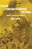 Metal Carcinogenesis Testing : Principles and in Vitro Methods, Costa, Max, 0896030172
