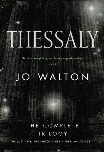 Thessaly: The Complete Trilogy (The Just City, The Philosopher Kings, Necessity)