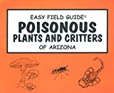 img - for Easy Field Guide to Poisonous Plants and Critters of Arizona (Easy Field Guides) book / textbook / text book
