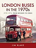 London Buses in the 1970s: 1970–1974: From Division to Crisis