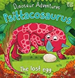 Dinosaur Adventures: Psittacosaurus - The lost egg