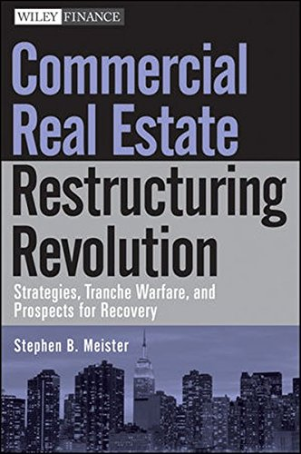 Commercial Real Estate Restructuring Revolution  Strategies  Tranche Warfare  And Prospects For Recovery