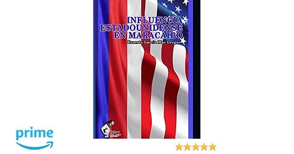 Influencia estadounidense en Maracaibo (Spanish Edition): Dr ...