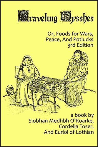 Traveling Dysshes: Or, Foods for War, Peace, and Potlucks by Pat McGregor, Carole Newson-Smith, Cassandra L Baldassano, Siobhan Medhbh O'Roarke, Cordelia Toser, Euriol of Lothian