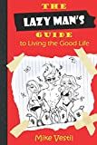 The Lazy Man's Guide To Living The Good Life