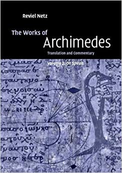 Archimedes - The Works Of Archimedes: Volume 2, On Spirals: Translation And Commentary