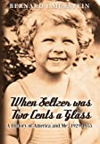 img - for When Seltzer was Two Cents a Glass: A History of America and Me, 1929-1955 book / textbook / text book