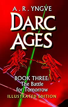 DARC AGES Book Three: The Battle for Tomorrow: Illustrated Edition by [Yngve, A. R.]