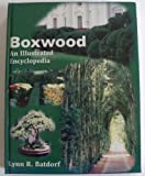 Boxwood : An Illustrated Encyclopedia, Batdorf, Lynn R., 1886833257
