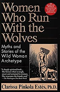 Paperback Women Who Run With the Wolves: Myths and Stories of the Wild Woman Archetype Book