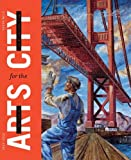 img - for San Francisco: Arts for the City: Civic Art and Urban Change, 1932-2012 book / textbook / text book