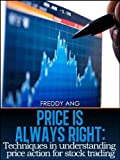 The Price is always Right: Techniques in Understanding Price Action for Stock Trading