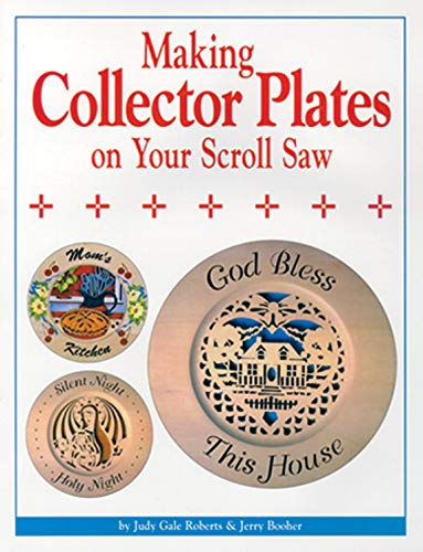 Making Collector Plates on Your Scroll Saw (Fox Chapel Publishing) Easy to Use Patterns; Detailed, Illustrated Instructions; 10 Beautiful Plate Projects