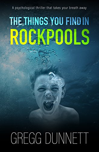 The Things you find in Rockpools: A Psychological Mystery and Suspense Thriller by [Dunnett, Gregg]