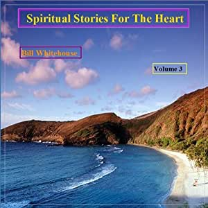 Spiritual Stories For The Heart - Volume 3