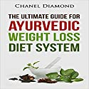 Ayurveda: The Ultimate Guide for Ayurvedic Weight Loss Diet System Audiobook by Chanel Diamond Narrated by Jack Chekijian