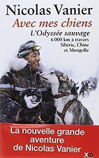 Avec mes chiens : l'odyssée sauvage à travers Sibérie, Chine et Mongolie, Vanier, Nicolas