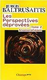 Les perspectives dépravées : Tome 2, Anamorphoses par Baltrusaitis